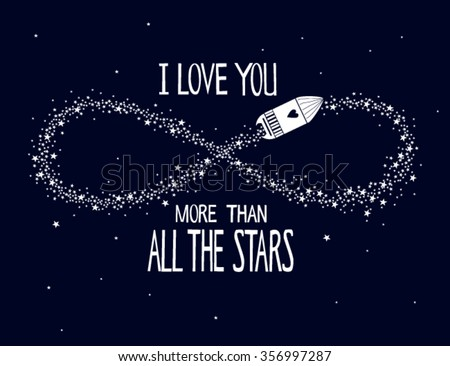 """""""I love you more than all the stars"""" with infinity, stars This illustration can be used as a greeting card or as a shirt design, wedding invitations, cards, Valentine's day - stock vector"""