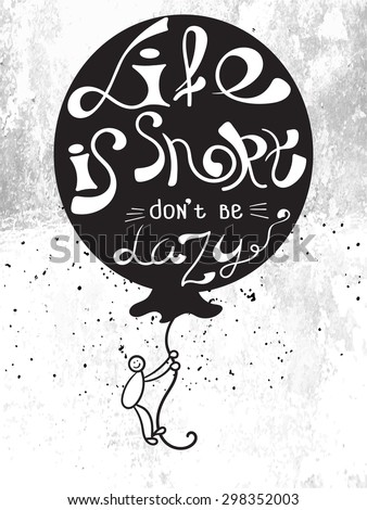 """""""Life is short, don t  be lazy""""-  Vintage motivational hand drawn lettering poster. Vector hand drawn typography concept. T-shirt design or home decor element. Hand crafted illustration. - stock vector"""