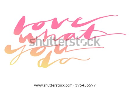 """""""Love what you do"""" expression hand lettering. Handmade calligraphy. - stock vector"""