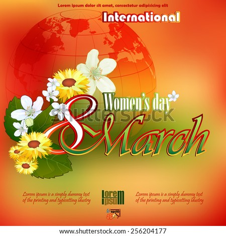 8 March International Woman's day background with 8 March text garnished by many beautiful  flowers; Earth globe in the rear; Seasoned coloring on backdrop - stock vector