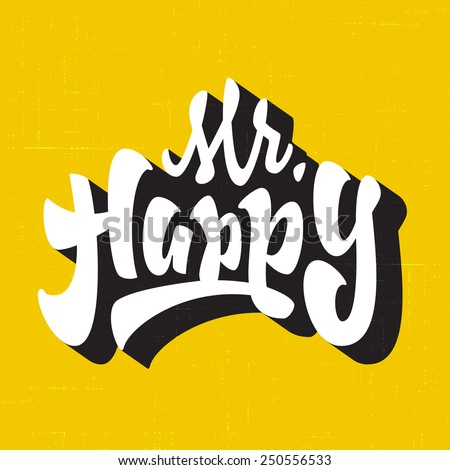 'Mr. Happy' Vintage Hand lettered brush script style phrase. Handmade Typographic lettering Art for T shirt apparel design | Hand crafted joyful calligraphy, vector illustration - stock vector