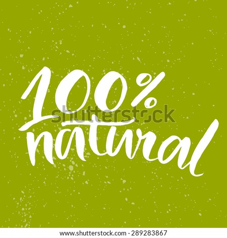 100% natural lettering poster with handwritten brush calligraphy at green  background. Eco friendly concept for stickers, banners, cards, advertisement. Vector ecology nature design. - stock vector