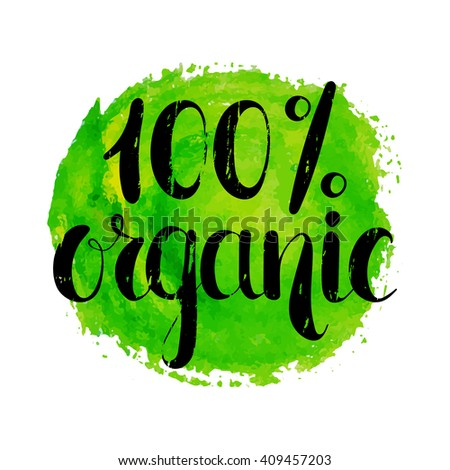 100 percent organic natural label. Handwritten calligraphy grunge inscription 100% organic on green watercolor background. Eco sticker for banner, emblem, label, advertisement. Vector illustration. - stock vector