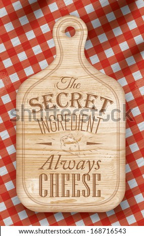 Poster with bread cutting loft wood color board lettering The secret ingredient always cheese on a red checkered tablecloth. Vector - stock vector