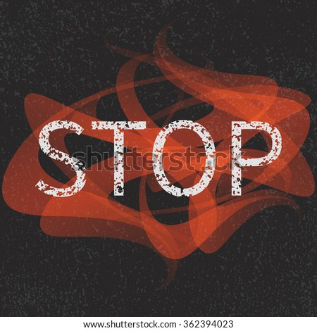 """""""Stop"""" grunge graffiti sign. Stop inscription. Anti violence protest concept. Isolated vector illustration. - stock vector"""