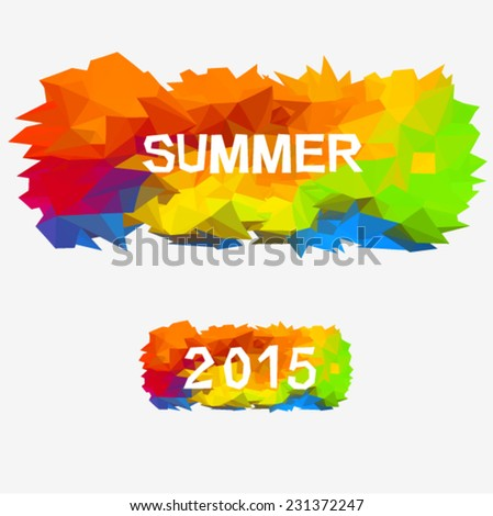 """Summer - 2015"" vector lettering. Abstract background of geometric shapes. Vector illustration polygonal style. Composition with empty space for text message. - stock vector"
