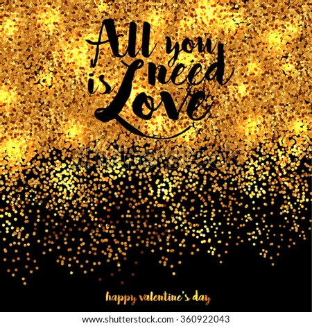 Valentine's Day Party Invitation. All you need is love. Gold glitter texture Gold sparkles on white background - stock vector