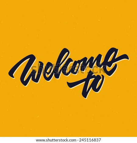 'Welcome to' hand lettering design | Brush Script Calligraphy | Typographic Handwritten hand lettered phrase - stock vector