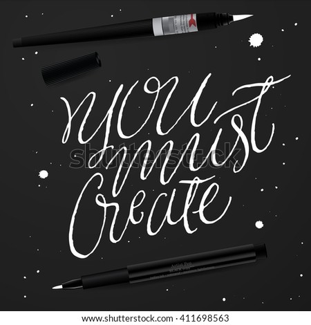 """You Must Create"".  Positive Quote Handwritten With Script Calligraphy. Inspirational and Motivational Inscription. Hand Drawn Lettering and Typography Design. Vector Illustration. - stock vector"