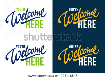 'You're Welcome Here' hand lettering sign design | Brush Script Calligraphy | Typographic Handwritten hand lettered phrase | Both clean and textured versions - stock vector