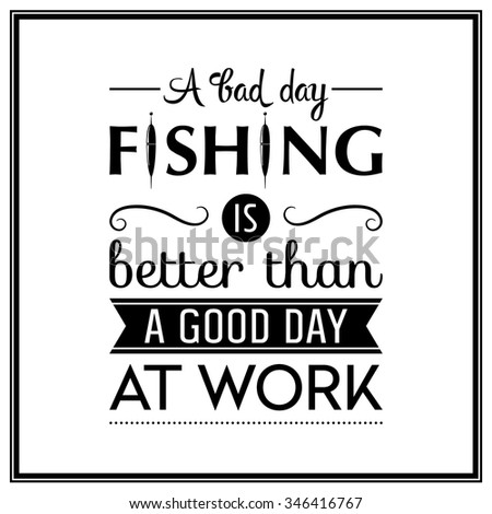 Fishing quotes stock photos images pictures shutterstock for Good day for fishing