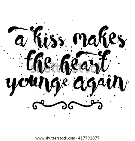 A kiss makes the heart young again. Written calligraphy. Brush painted letters. Hand drawn inspiration quote about affection, friendship, care and love in people relationships.  - stock vector