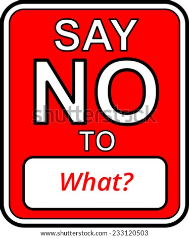 A Say No To sign vector with copy space for a caption of choice - stock vector
