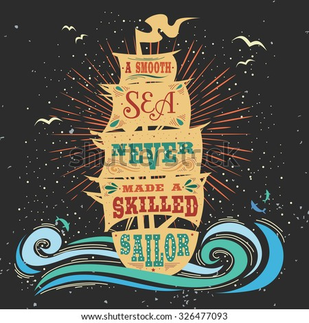 A smooth sea never made a skilled sailor. Hand drawn vintage poster with quote lettering. Inspirational and motivational print for T-shirts and bags. Hipster style  typography. - stock vector