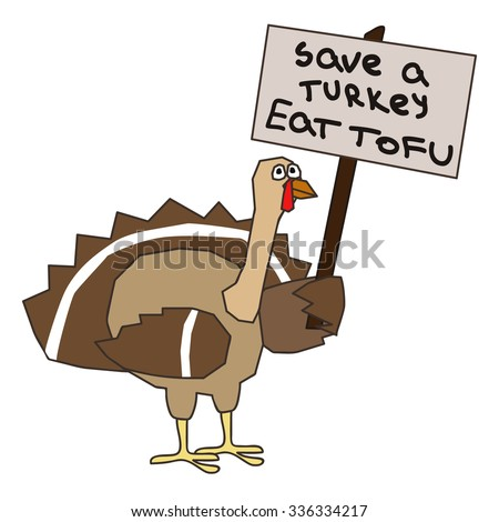 a turkey holding a placard with a text save turkey eat tofu - stock vector