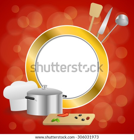 Abstract background red cooking white hat saucepan soup ladle knife paddle kitchen pepper olives gold circle frame illustration vector - stock vector