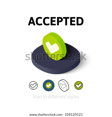 Accepted icon, vector symbol in flat, outline and isometric style - stock vector