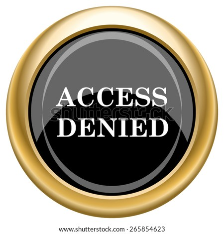 Access denied icon. Internet button on white  background. EPS10 Vector.