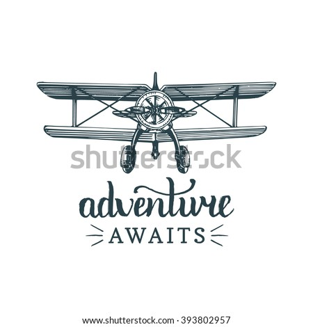 Adventure awaits. Vector typographic inspirational poster. Vintage retro airplane logo. Hand sketch biplane illustration in engraving style. Aviation banner.  Motivational quote - stock vector