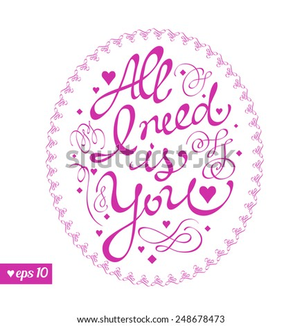 All I need is You. Text. Happy valentines day. Valentines day background. Vector illustration. Love concept. Web and mobile simple interface template. - stock vector