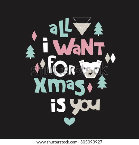 All i want for christmas is you cute typography lettering text holiday postcard cover design quote with cute bear and geometric christmas tree illustration in vector - stock vector