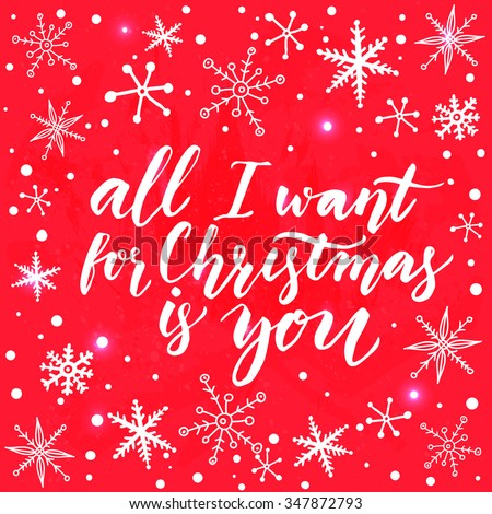 All I want for Christmas is you. Inspirational quote for Christmas cards and greetings. Modern calligraphy phrase on red background with white snowflakes. Vector design. - stock vector