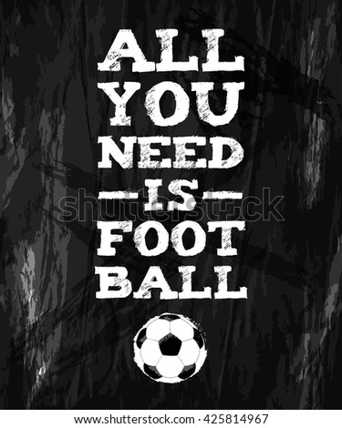 All You Need Is Football. Sports Quote, Motivational Quote. Football background. Vector illustration. - stock vector