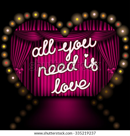 All you need is love lettering on the background of the heart shape stage with pink curtain and lights - stock vector