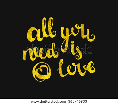 All you need is love - postcard. Vector illustration for Valentine Day. Gold foil quote on black background. Vintage hand-drawn lettering. - stock vector