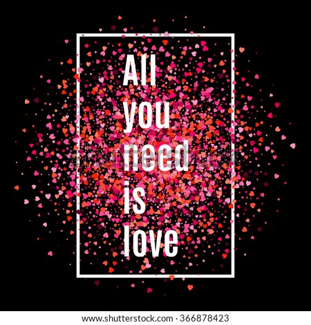 All you need is love. Text on the glitter pink and red shiny hearts background. Cover card or poster design. Stock vector. - stock vector