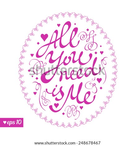 All You need is Me. Text.Happy valentines day. Valentines day background. Vector illustration. Love concept. Web and mobile simple interface template. - stock vector