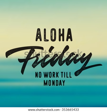 Aloha Friday No Work Till Monday. Hand Drawn Brush Script Typographic quote Art. Nice Idea For T shirt apparel print, wall poster, greeting card, weekend blog post etc. Vector Illustration. - stock vector