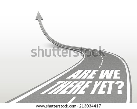 are we there yet words on highway road going up as an arrow - stock vector