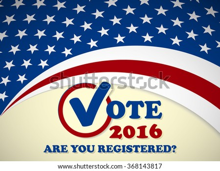 Are you registered? - USA 2016 Presidential Election - template - stock vector
