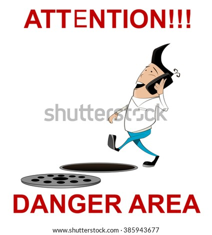 Attention, danger area illustration sign in cartoon style. Warning sign with warning sign with  guy talking on the phone and not seeing the hole in front of him. Vector - stock vector