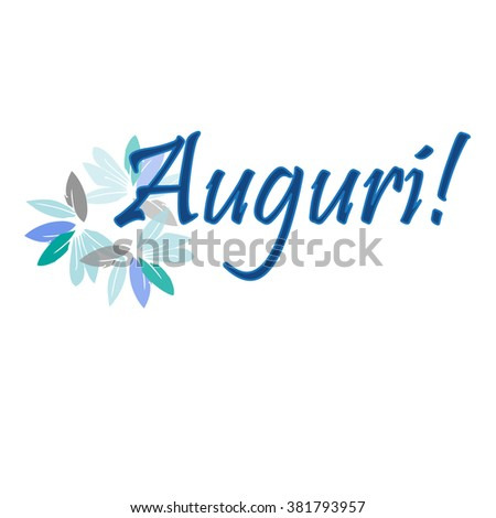 Auguri- Congratulations card in Italian. Floral background theme,  card, poster, print template. Vector illustration - stock vector