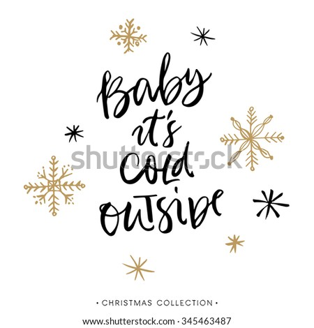 Baby it's cold outside. Christmas greeting card with calligraphy. Handwritten modern brush lettering. Hand drawn design elements. - stock vector
