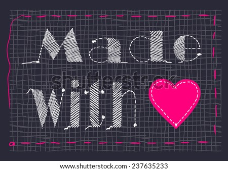 "Background with embroidered  inscription ""Made with love"" . Vector illustration.  - stock vector"