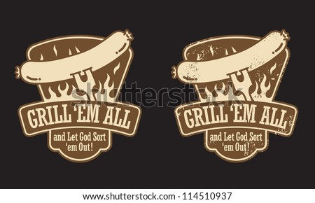 """Barbecue vector emblem with the slogan """"Grill 'em all and let God sort 'em out! """" Includes clean and grunge versions. - stock vector"""
