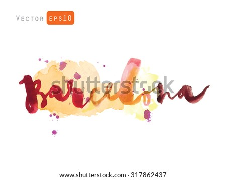 Barcelona. The hand drawn watercolor letters. Vector greeting card decoration. Lettering and typographic design. - stock vector
