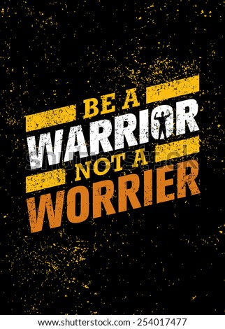 Be A Warrior Not A Worrier. Gym and Fitness Motivation Quote. Creative Vector Typography Poster Concept - stock vector