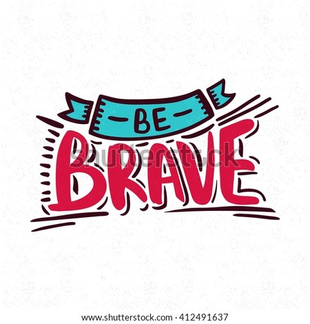 Be brave. Bright, juicy lettering. Decorative letter. Hand drawn lettering. Quote. Vector hand-painted illustration. Decorative inscription. Font, motivational poster. Vintage illustration.  - stock vector