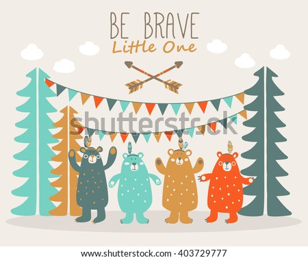 Be Brave Little One - cute poster with funny indian bears in forest and garlands. Ideal for cards, invitations, party, banners, kindergarten, baby shower, preschool and children room decoration - stock vector