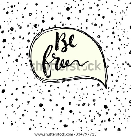Be free. Hand drawn calligraphic inspiration quote in a speech bubble. - stock vector