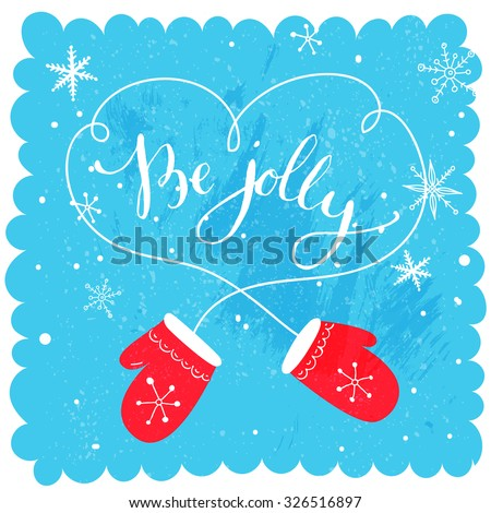Be jolly. Modern calligraphy for Christmas cards and posters, vector lettering with cute red mitten pair and snowflakes. - stock vector