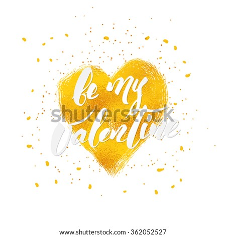 be my Valentine hand lettering - hand made calligraphy in modern style. Write with brush. Text over heart shape with gold foil texture. White background. - stock vector