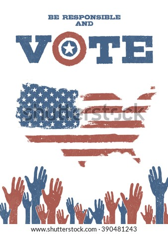 Be responsible and Vote! On USA map. Patriotic poster to encourage voting in elections. - stock vector