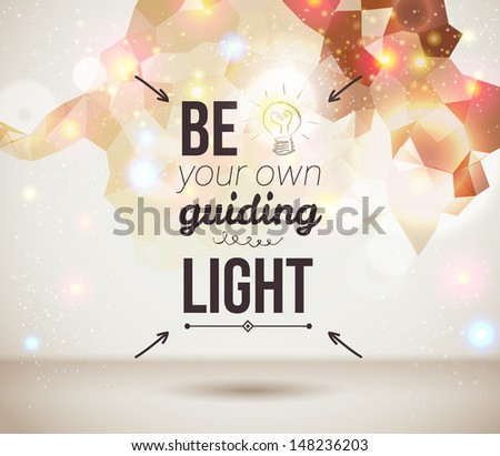 Be your own guiding light. Motivating light poster. Fantasy background with glitter particles. Background and typography can be used together or separately. Vector image.  - stock vector