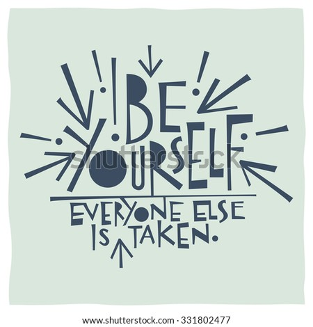 Be yourself. Everyone else is taken. Calligraphy - stock vector