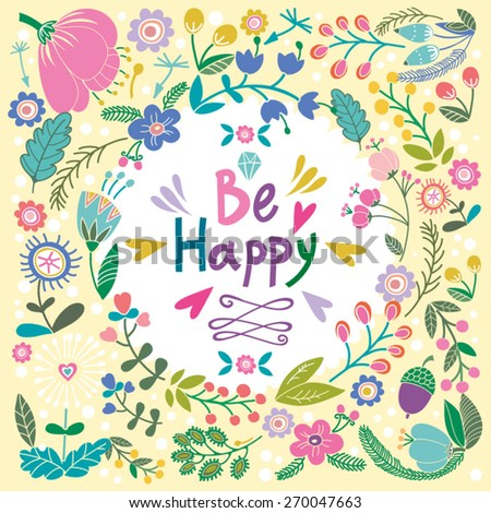 """Beautiful greeting card """"Be happy"""". Bright illustration, can be used as creating card,invitation card for wedding,birthday and other holiday and cute summer background.  - stock vector"""